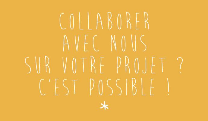Collaborer avec nous sur votre projet ? C'est possible